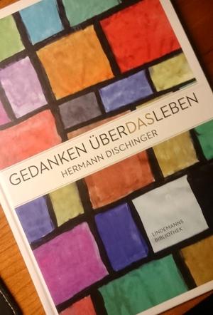 Hermann Dischinger - Gedanken über das Leben